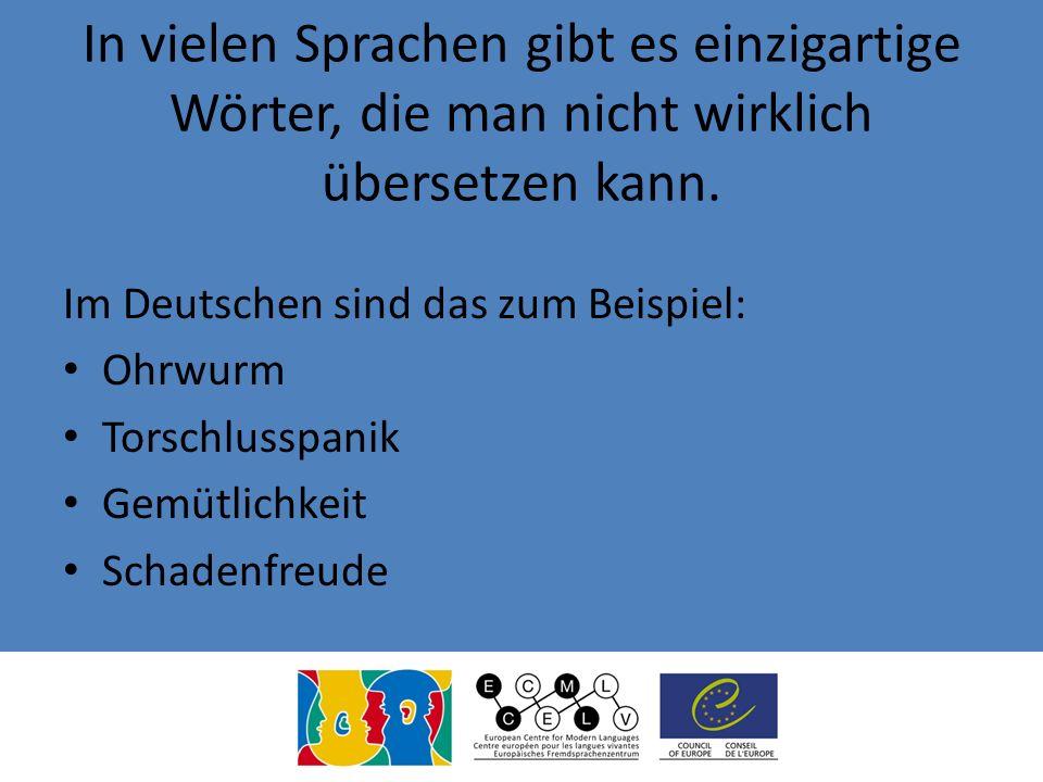 In vielen Sprachen gibt es einzigartige Wörter, die man nicht wirklich übersetzen kann. Im Deutschen sind das zum Beispiel: Ohrwurm Torschlusspanik Ge