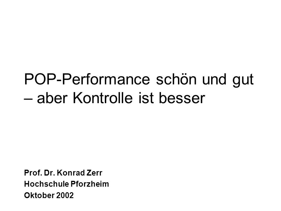 POP-Performance schön und gut – aber Kontrolle ist besser Prof. Dr. Konrad Zerr Hochschule Pforzheim Oktober 2002