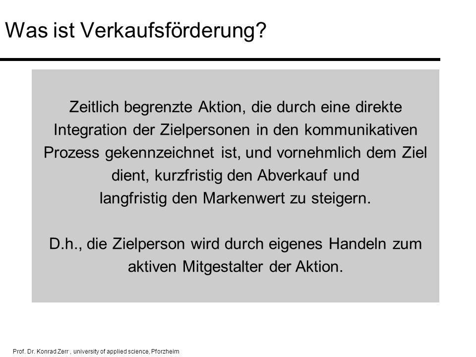 Prof. Dr. Konrad Zerr, university of applied science, Pforzheim Was ist Verkaufsförderung? Kurzfristige, d.h. zeitlich begrenzte Aktionen zur Verbesse