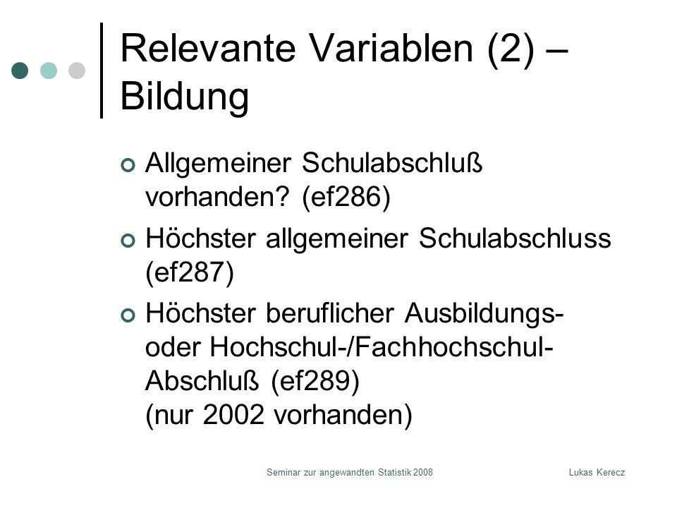 Lukas KereczSeminar zur angewandten Statistik 2008 Relevante Variablen (2) – Bildung Allgemeiner Schulabschluß vorhanden? (ef286) Höchster allgemein