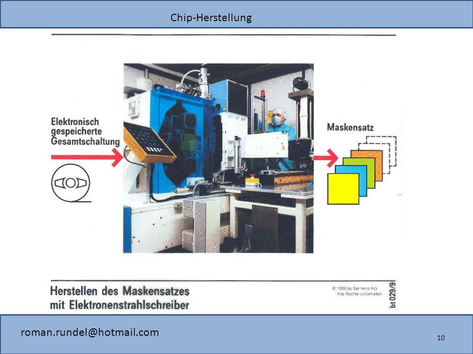Chip-Herstellung roman.rundel@hotmail.com 10
