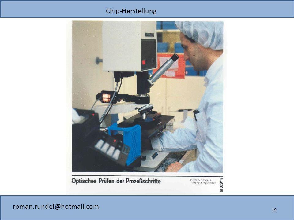 Chip-Herstellung roman.rundel@hotmail.com 19