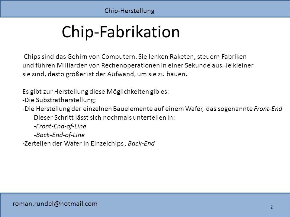 Chip-Herstellung roman.rundel@hotmail.com Chip-Fabrikation 2 Chips sind das Gehirn von Computern.