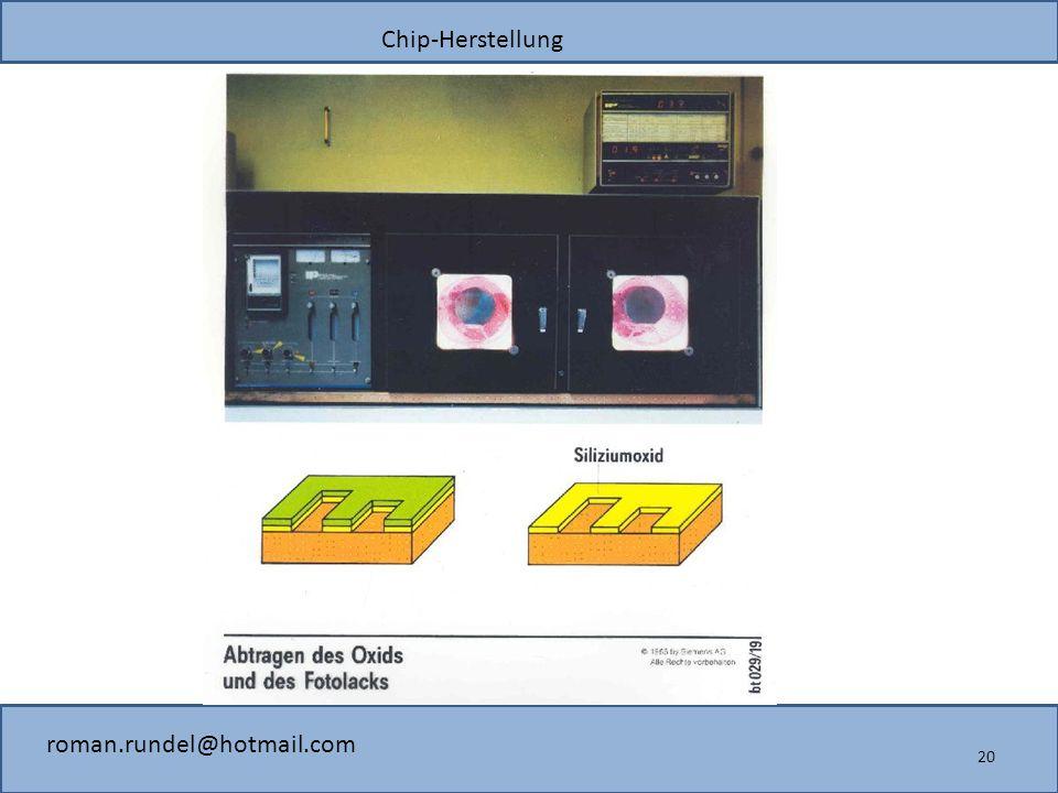 Chip-Herstellung roman.rundel@hotmail.com 20