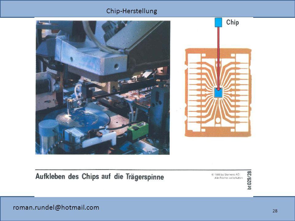 Chip-Herstellung roman.rundel@hotmail.com 28