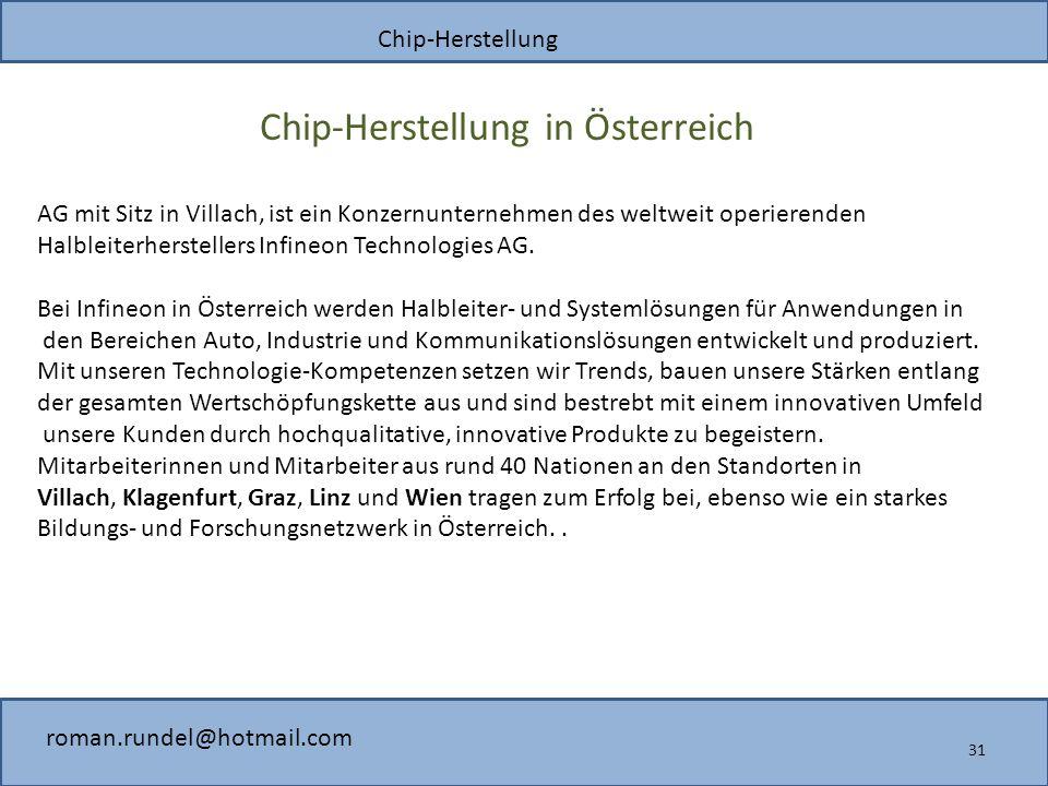 Chip-Herstellung roman.rundel@hotmail.com Chip-Herstellung in Österreich 31 AG mit Sitz in Villach, ist ein Konzernunternehmen des weltweit operierenden Halbleiterherstellers Infineon Technologies AG.