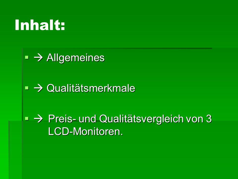 Inhalt:  Allgemeines  Qualitätsmerkmale  Preis- und Qualitätsvergleich von 3 LCD-Monitoren.