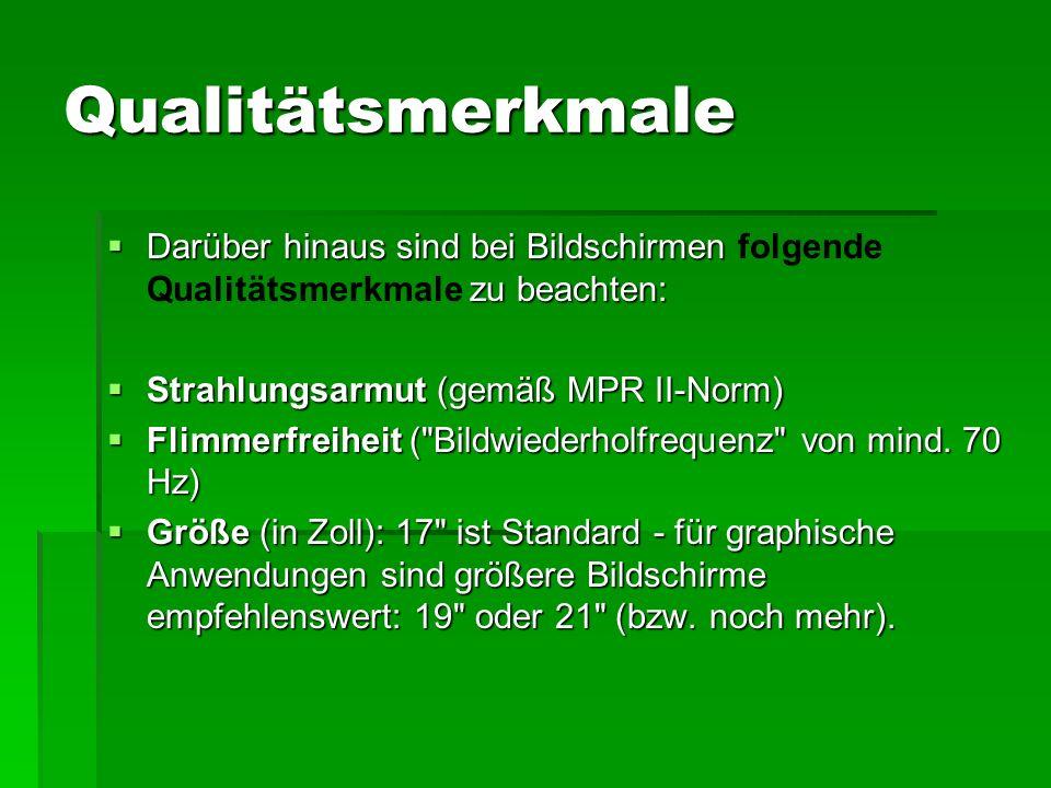 Qualitätsmerkmale  Darüber hinaus sind bei Bildschirmen zu beachten:  Darüber hinaus sind bei Bildschirmen folgende Qualitätsmerkmale zu beachten:  Strahlungsarmut (gemäß MPR II-Norm)  Flimmerfreiheit ( Bildwiederholfrequenz von mind.