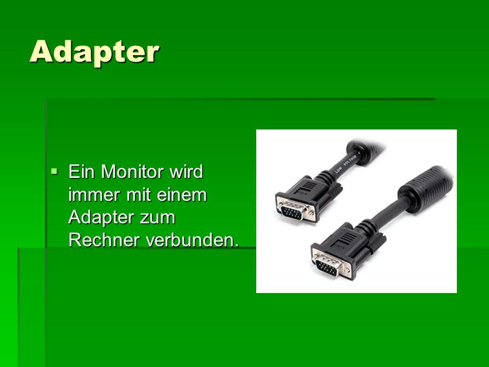 Adapter  Ein Monitor wird immer mit einem Adapter zum Rechner verbunden.