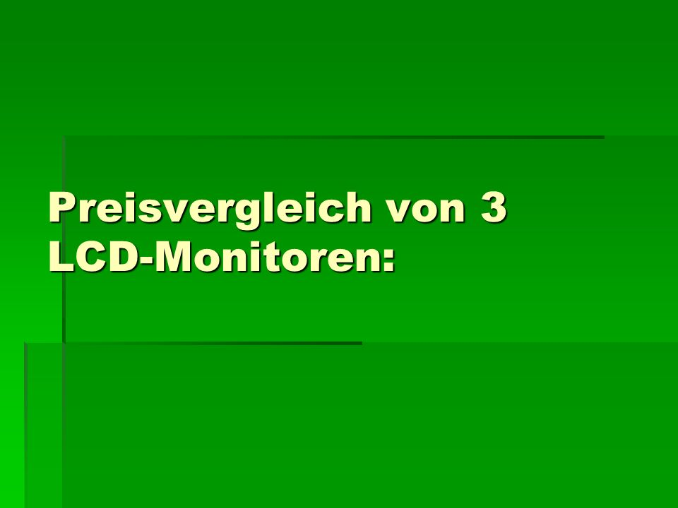 Preisvergleich von 3 LCD-Monitoren: