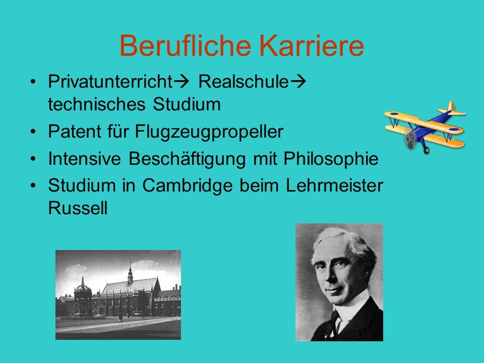 Berufliche Karriere Privatunterricht  Realschule  technisches Studium Patent für Flugzeugpropeller Intensive Beschäftigung mit Philosophie Studium in Cambridge beim Lehrmeister Russell