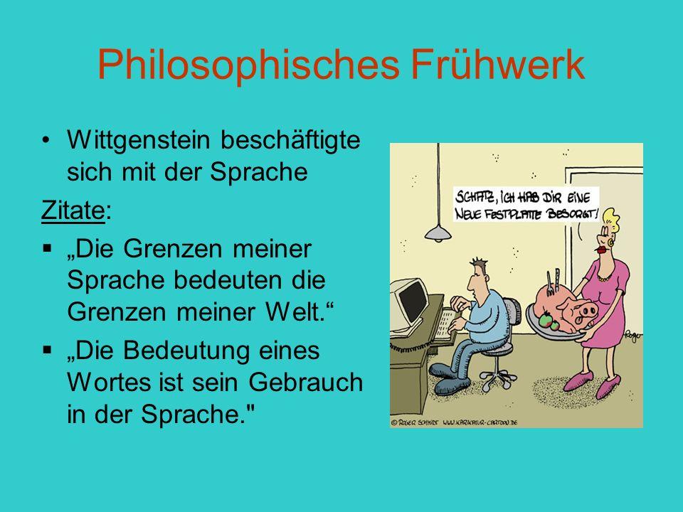 """Philosophisches Frühwerk Wittgenstein beschäftigte sich mit der Sprache Zitate:  """"Die Grenzen meiner Sprache bedeuten die Grenzen meiner Welt.  """"Die Bedeutung eines Wortes ist sein Gebrauch in der Sprache."""
