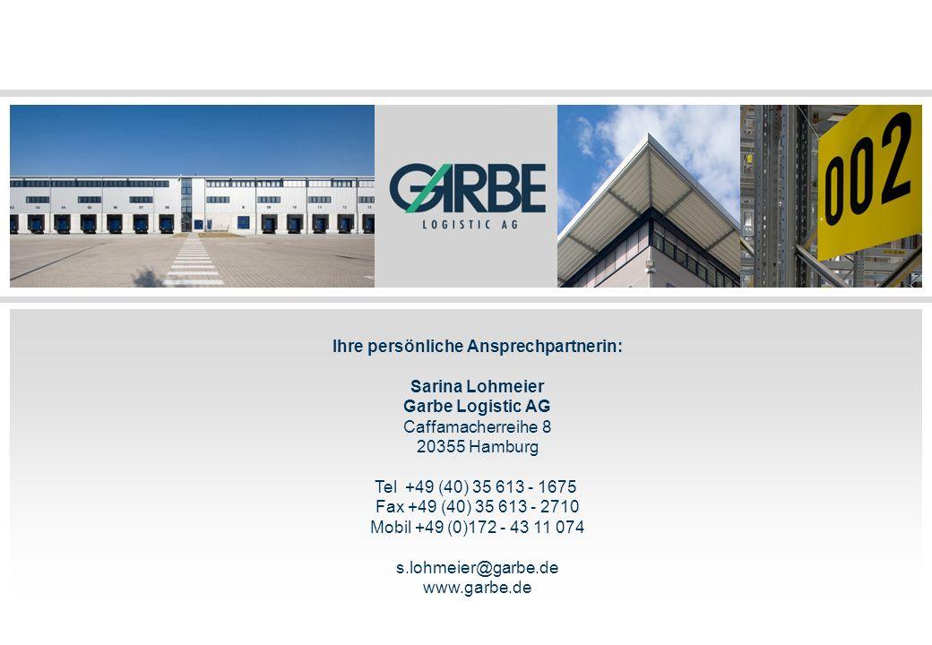 Ihre persönliche Ansprechpartnerin: Sarina Lohmeier Garbe Logistic AG Caffamacherreihe 8 20355 Hamburg Tel +49 (40) 35 613 - 1675 Fax +49 (40) 35 613