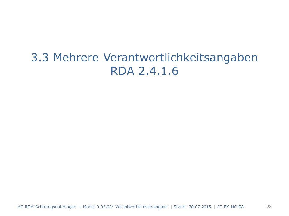 3.3 Mehrere Verantwortlichkeitsangaben RDA 2.4.1.6 AG RDA Schulungsunterlagen – Modul 3.02.02: Verantwortlichkeitsangabe | Stand: 30.07.2015 | CC BY-NC-SA 28