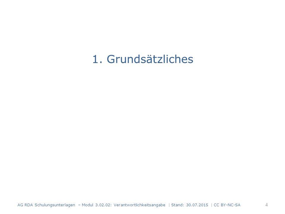 1. Grundsätzliches AG RDA Schulungsunterlagen – Modul 3.02.02: Verantwortlichkeitsangabe | Stand: 30.07.2015 | CC BY-NC-SA 4