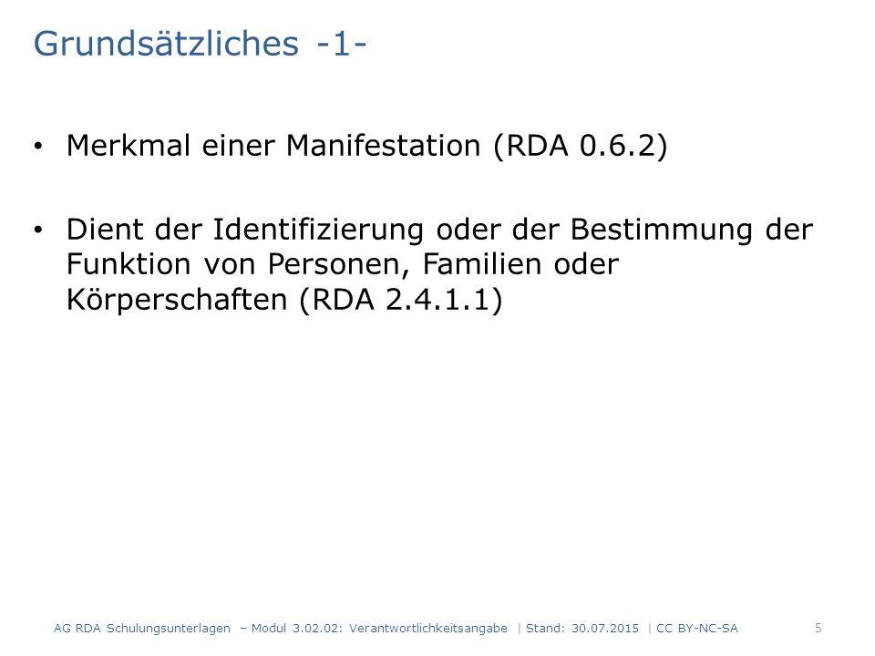Grundsätzliches -1- Merkmal einer Manifestation (RDA 0.6.2) Dient der Identifizierung oder der Bestimmung der Funktion von Personen, Familien oder Körperschaften (RDA 2.4.1.1) AG RDA Schulungsunterlagen – Modul 3.02.02: Verantwortlichkeitsangabe | Stand: 30.07.2015 | CC BY-NC-SA 5