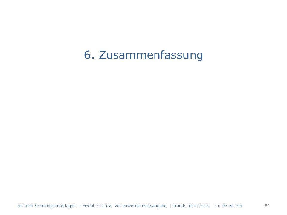 6. Zusammenfassung AG RDA Schulungsunterlagen – Modul 3.02.02: Verantwortlichkeitsangabe | Stand: 30.07.2015 | CC BY-NC-SA 52