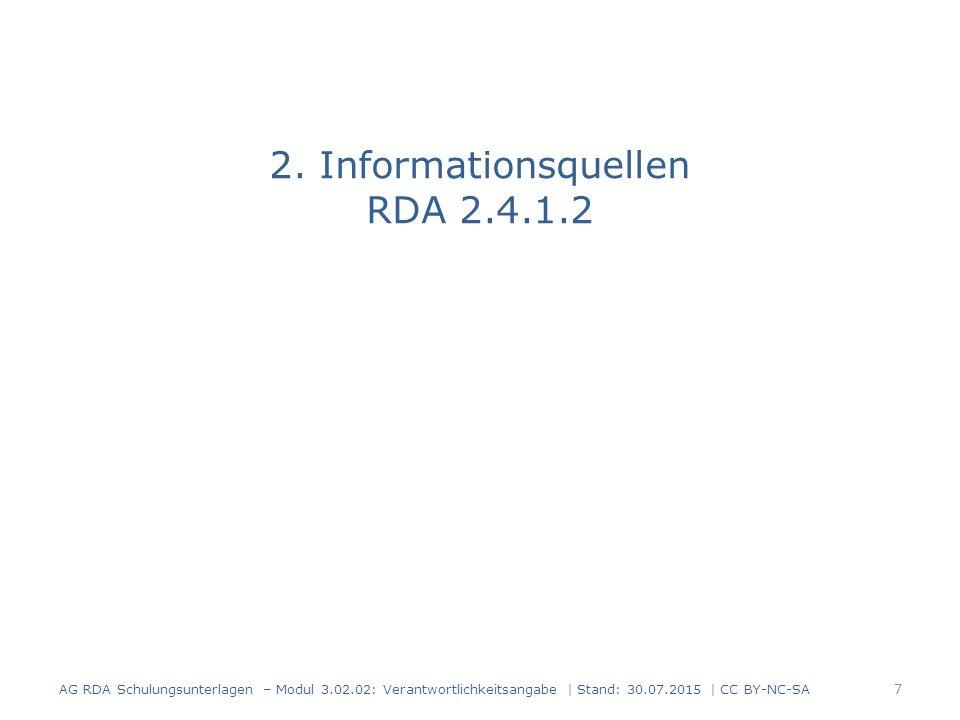 2. Informationsquellen RDA 2.4.1.2 AG RDA Schulungsunterlagen – Modul 3.02.02: Verantwortlichkeitsangabe | Stand: 30.07.2015 | CC BY-NC-SA 7