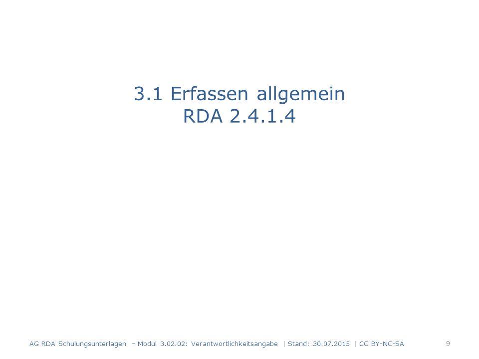 3.1 Erfassen allgemein RDA 2.4.1.4 AG RDA Schulungsunterlagen – Modul 3.02.02: Verantwortlichkeitsangabe | Stand: 30.07.2015 | CC BY-NC-SA 9