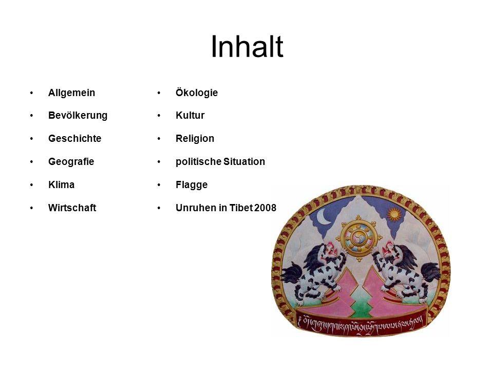 Inhalt Allgemein Bevölkerung Geschichte Geografie Klima Wirtschaft Ökologie Kultur Religion politische Situation Flagge Unruhen in Tibet 2008