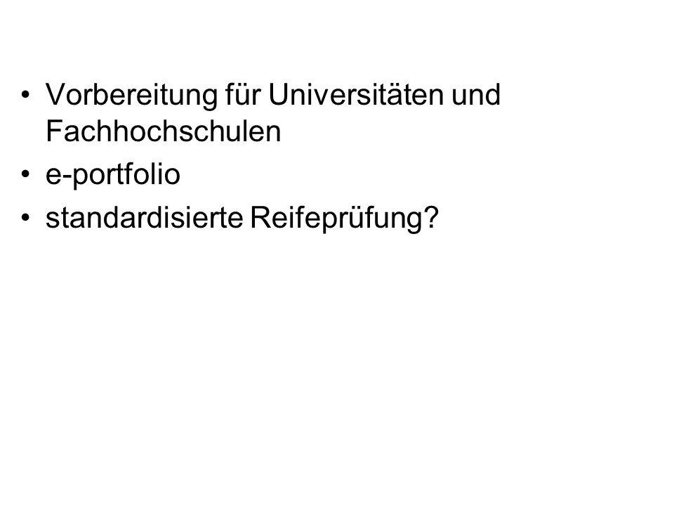 Vorbereitung für Universitäten und Fachhochschulen e-portfolio standardisierte Reifeprüfung