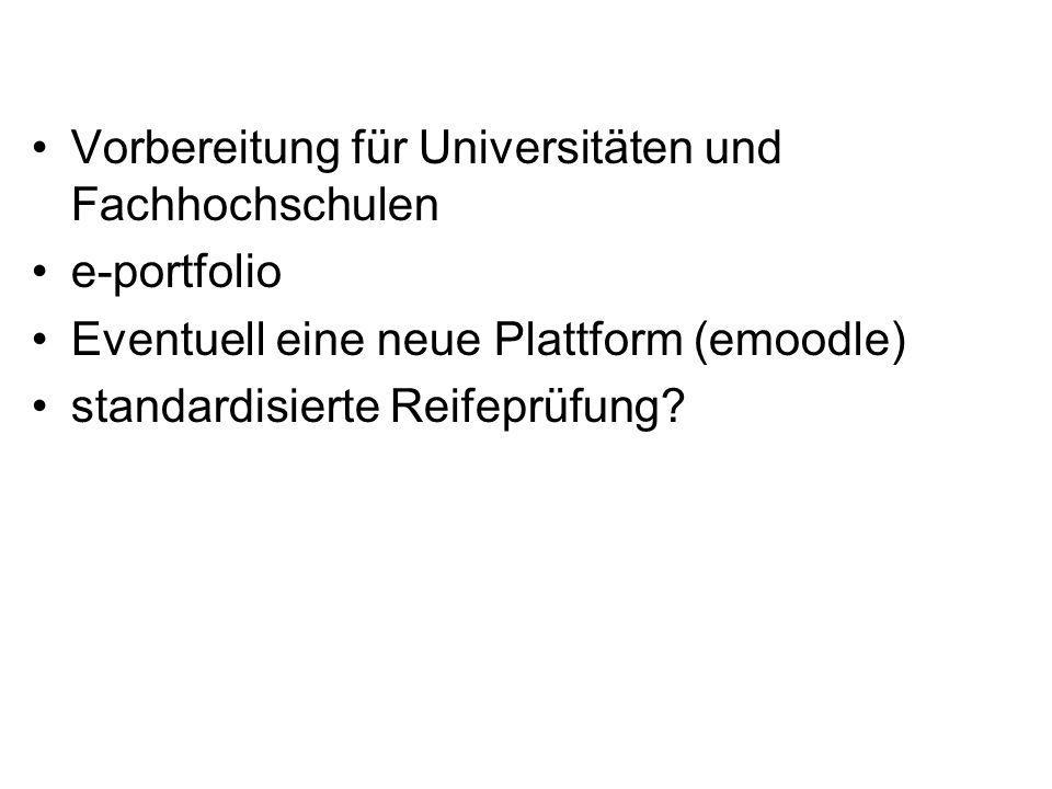 Vorbereitung für Universitäten und Fachhochschulen e-portfolio Eventuell eine neue Plattform (emoodle) standardisierte Reifeprüfung?