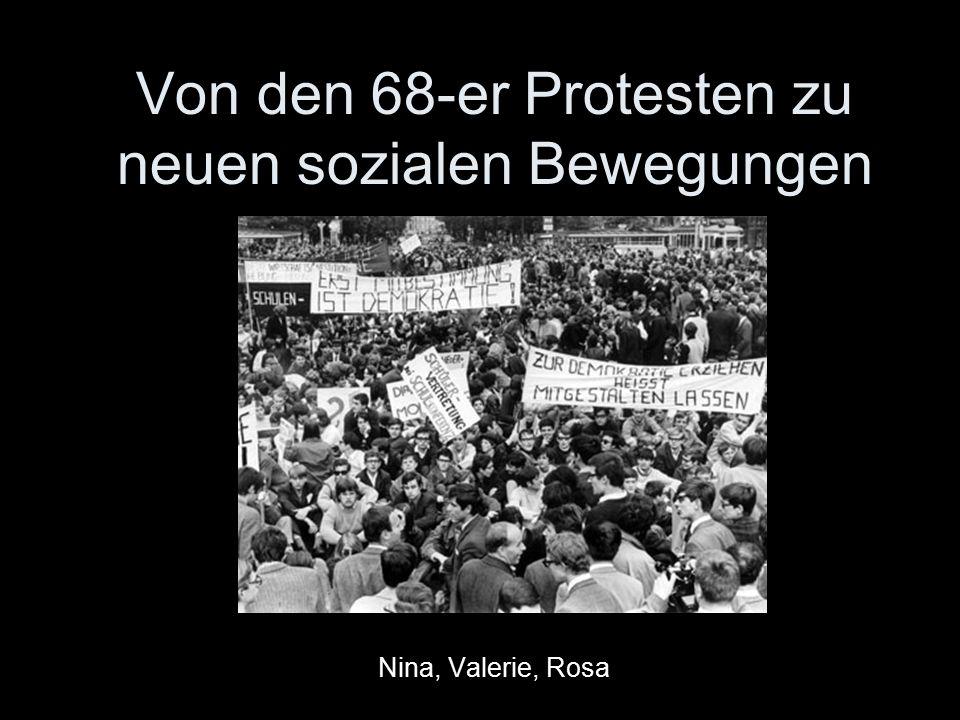 Von den 68-er Protesten zu neuen sozialen Bewegungen Nina, Valerie, Rosa