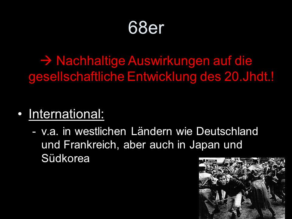 68er Wichtige Ereignisse: -Studentenproteste an US-amerikanischen Unis -Demos in D gegen die Wiederbewaffnung und Integration in die NATO -Auseinandersetzung der jungen Generation mit der nationalsozialistischen Vergangenheit der Eltern