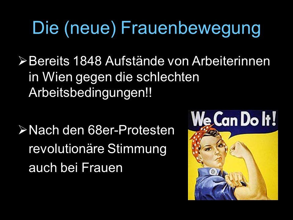 Die (neue) Frauenbewegung  Bereits 1848 Aufstände von Arbeiterinnen in Wien gegen die schlechten Arbeitsbedingungen!!  Nach den 68er-Protesten revol