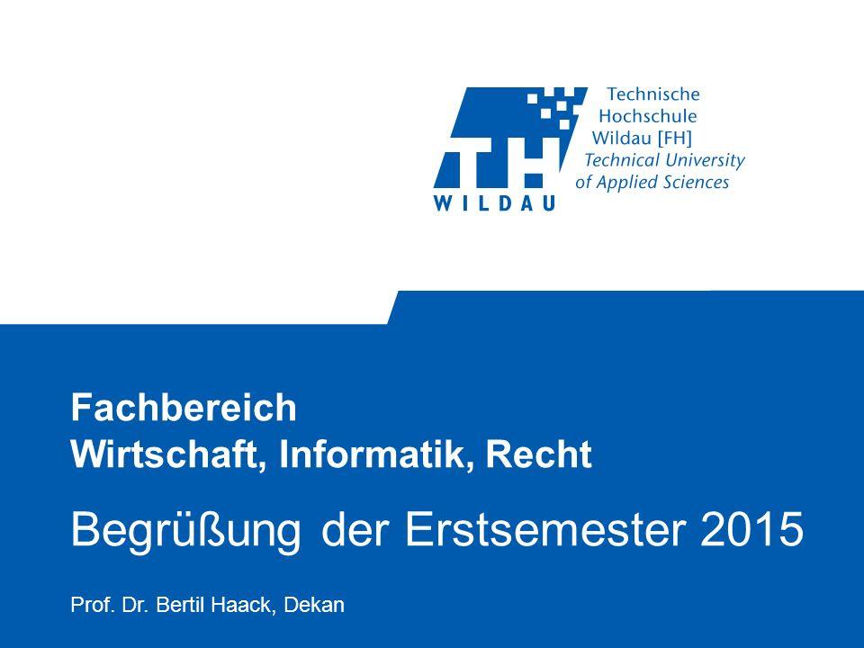 Fachbereich Wirtschaft, Informatik, Recht Begrüßung der Erstsemester 2015 Prof. Dr. Bertil Haack, Dekan