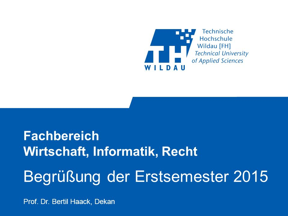 Fachbereich Wirtschaft, Informatik, Recht Begrüßung der Erstsemester 2015 Prof.