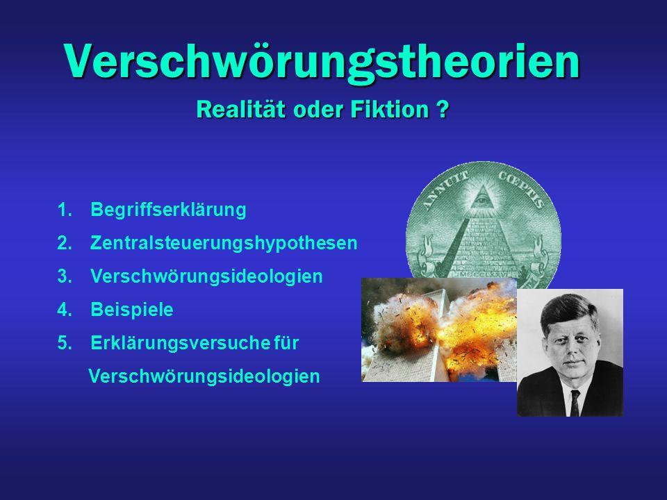 Verschwörungstheorien Realität oder Fiktion ? Realität oder Fiktion ? 1. 1.Begriffserklärung 2. 2.Zentralsteuerungshypothesen 3. 3.Verschwörungsideolo