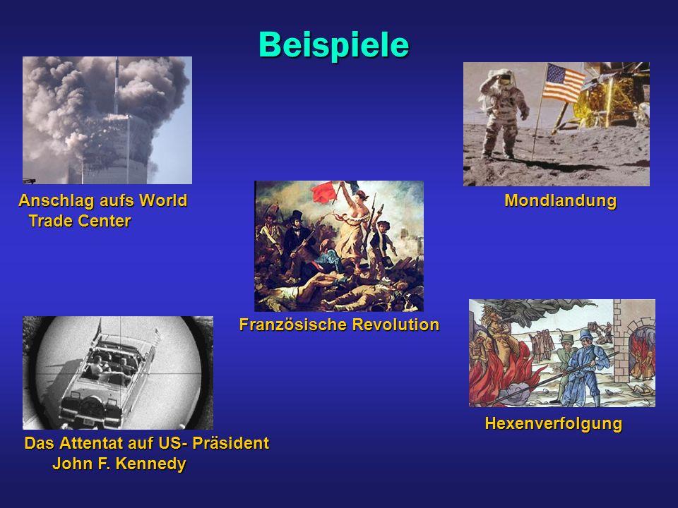 Beispiele Hexenverfolgung Hexenverfolgung Französische Revolution Das Attentat auf US- Präsident John F. Kennedy John F. Kennedy Mondlandung Mondlandu
