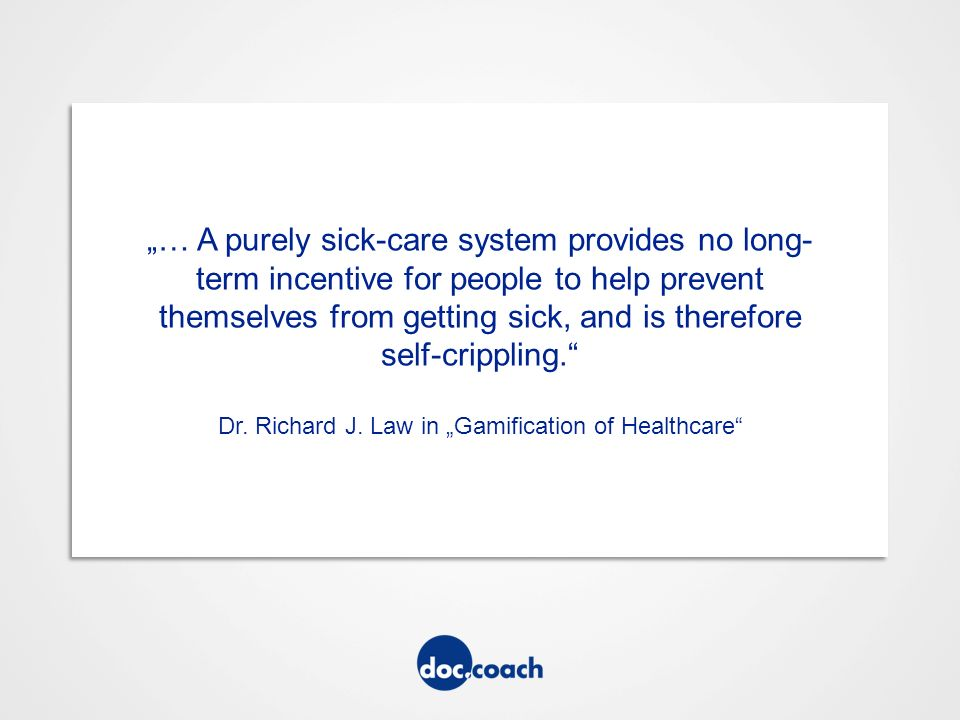 """… A purely sick-care system provides no long- term incentive for people to help prevent themselves from getting sick, and is therefore self-crippling. Dr."