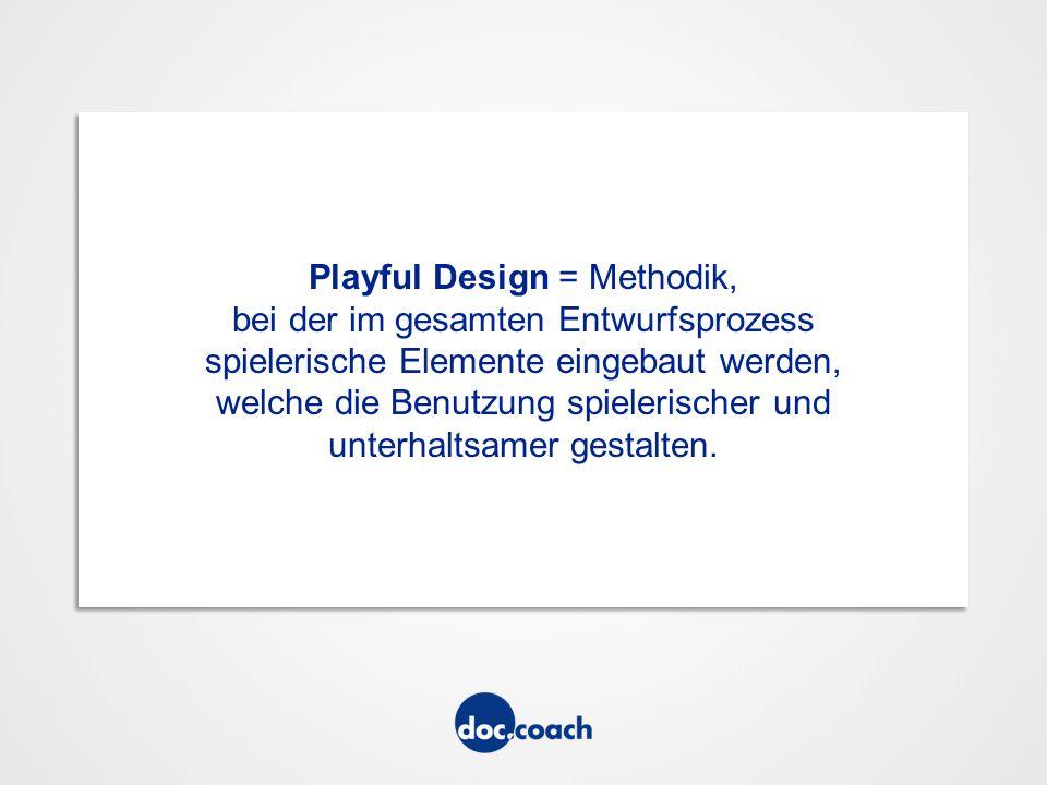 Playful Design = Methodik, bei der im gesamten Entwurfsprozess spielerische Elemente eingebaut werden, welche die Benutzung spielerischer und unterhaltsamer gestalten.