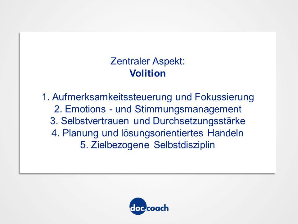 Zentraler Aspekt: Volition 1. Aufmerksamkeitssteuerung und Fokussierung 2.