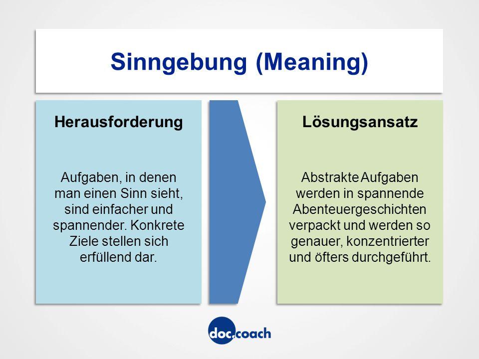 Sinngebung (Meaning) Herausforderung Aufgaben, in denen man einen Sinn sieht, sind einfacher und spannender.
