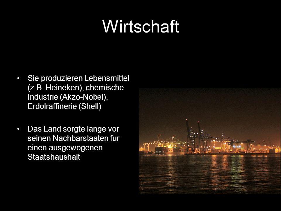 Wirtschaft Sie produzieren Lebensmittel (z.B. Heineken), chemische Industrie (Akzo-Nobel), Erdölraffinerie (Shell) Das Land sorgte lange vor seinen Na