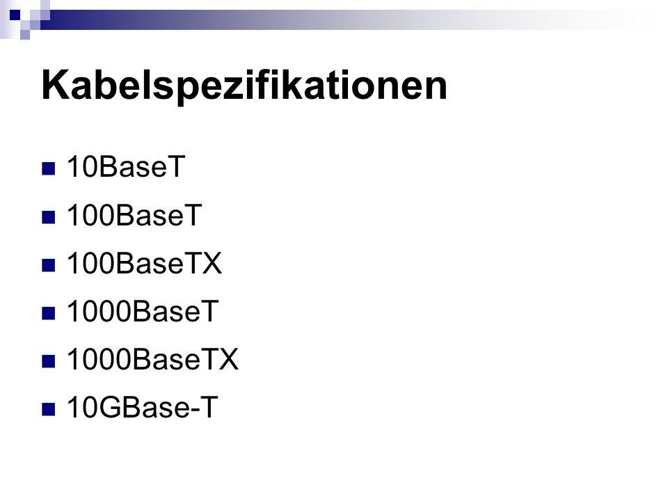 Kabelspezifikationen 10BaseT 100BaseT 100BaseTX 1000BaseT 1000BaseTX 10GBase-T