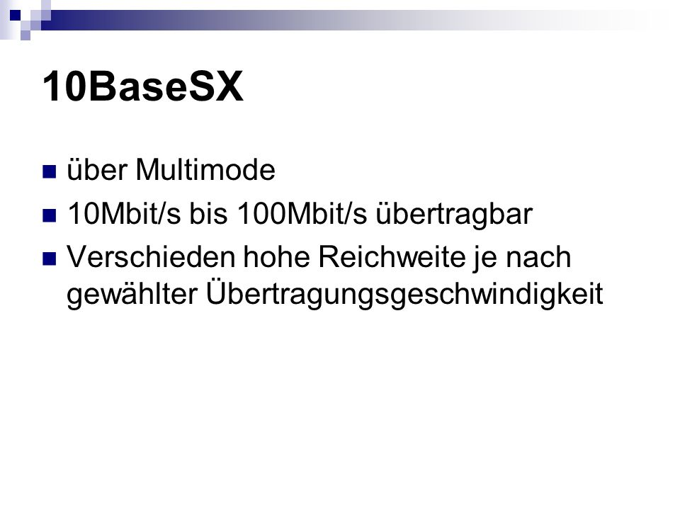 10BaseSX über Multimode 10Mbit/s bis 100Mbit/s übertragbar Verschieden hohe Reichweite je nach gewählter Übertragungsgeschwindigkeit