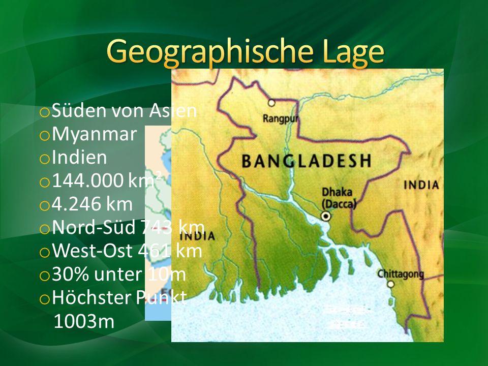 o Süden von Asien o Myanmar o Indien o 144.000 km² o 4.246 km o Nord-Süd 743 km o West-Ost 461 km o 30% unter 10m o Höchster Punkt 1003m