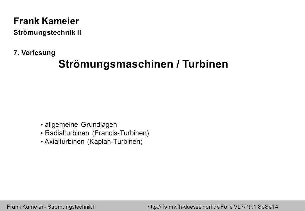 Frank Kameier - Strömungstechnik II http://ifs.mv.fh-duesseldorf.de Folie VL7/ Nr.12 SoSe14 Geschwindigkeitsdreiecke an Stator und Rotor der Turbine V C1m=W1m Eintritt Austritt c  Absolutgeschwindigkeit u  Umfangsgeschwindigkeit w  Relativgeschwindigkeit c1u c 1m  Meridionalkomponente c 1u  Drallkomponente