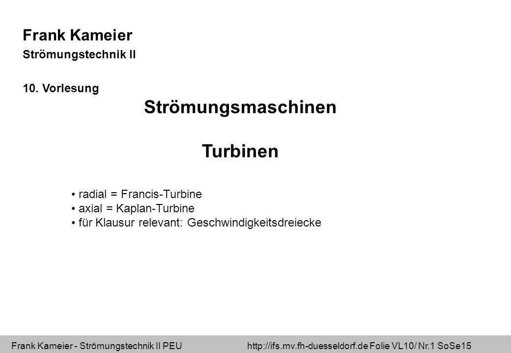Frank Kameier - Strömungstechnik II PEU http://ifs.mv.fh-duesseldorf.de Folie VL10/ Nr.1 SoSe15 Frank Kameier Strömungstechnik II 10. Vorlesung Strömu