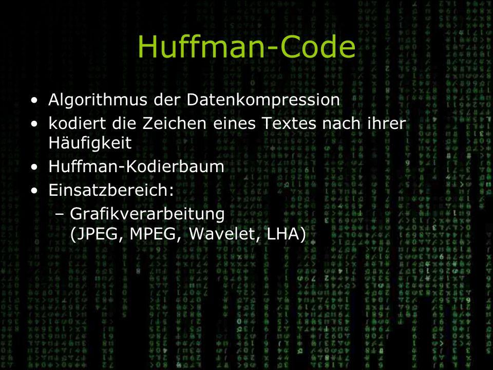 Huffman-Code Algorithmus der Datenkompression kodiert die Zeichen eines Textes nach ihrer Häufigkeit Huffman-Kodierbaum Einsatzbereich: –Grafikverarbeitung (JPEG, MPEG, Wavelet, LHA)