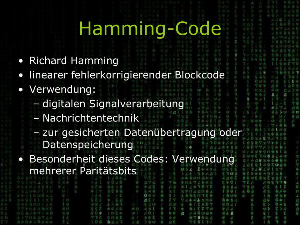 Hamming-Code Richard Hamming linearer fehlerkorrigierender Blockcode Verwendung: –digitalen Signalverarbeitung –Nachrichtentechnik –zur gesicherten Datenübertragung oder Datenspeicherung Besonderheit dieses Codes: Verwendung mehrerer Paritätsbits