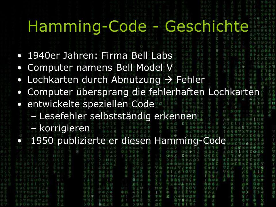 Hamming-Code - Geschichte 1940er Jahren: Firma Bell Labs Computer namens Bell Model V Lochkarten durch Abnutzung  Fehler Computer übersprang die fehlerhaften Lochkarten entwickelte speziellen Code –Lesefehler selbstständig erkennen –korrigieren 1950 publizierte er diesen Hamming-Code