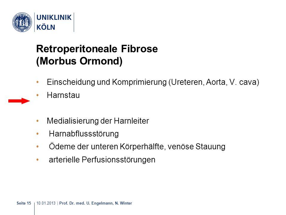 10.01.2013 | Prof. Dr. med. U. Engelmann, N. Winter Seite 15 Retroperitoneale Fibrose (Morbus Ormond) Einscheidung und Komprimierung (Ureteren, Aorta,