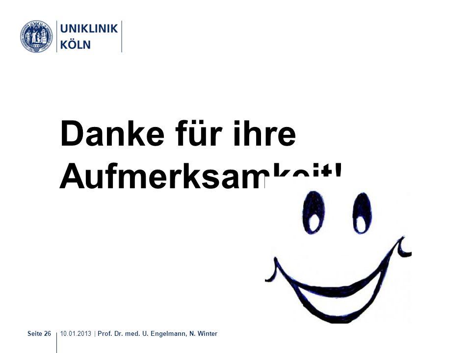 10.01.2013 | Prof. Dr. med. U. Engelmann, N. Winter Seite 26 Danke für ihre Aufmerksamkeit!