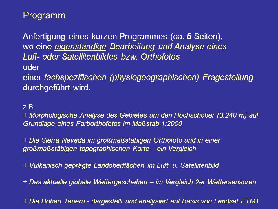 Programm Anfertigung eines kurzen Programmes (ca. 5 Seiten), wo eine eigenständige Bearbeitung und Analyse eines Luft- oder Satellitenbildes bzw. Orth