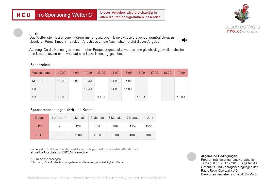 rro Sponsoring Verke nachhr Radio Rottu Oberwallis AG | Treichweg 1 | Postfach | 3930 Visp | Tel. 027 948 09 40 | Fax 027 948 09 58 | E-Mail werbung@r